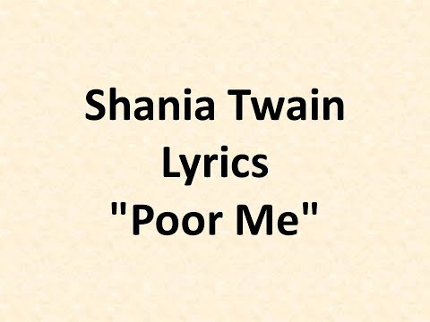 Shania Twain - Poor Me Lyrics