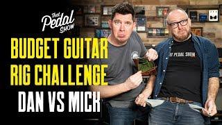 Budget Guitar Rig Challenge – Dan Vs Mick: That Pedal Show