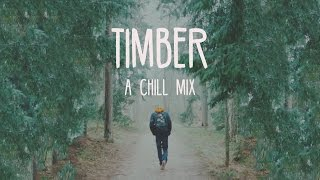 Timber | A Chill Mix 2017 Video