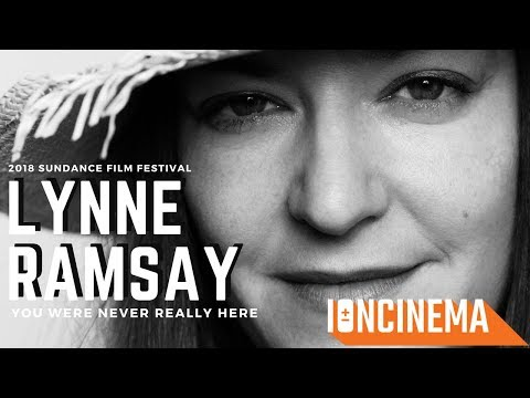 Interview: Lynne Ramsay - You Were Never Really Here