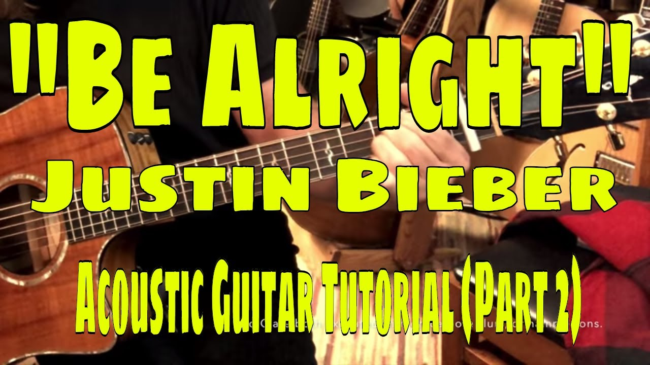 Be Alright Justin Bieber Guitar Tutorial Part 2 Youtube