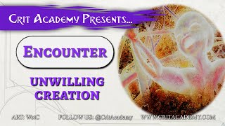 Crit Academy Presents Encounter Unwilling Creation