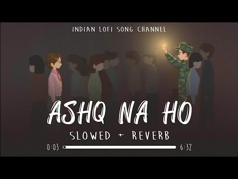 Download Ashq Na Ho [Slowed + Reverb] - Arijit Singh   Independence Day Special   Indian Lofi Song Channel