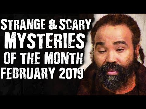 Strange & Scary Mysteries of the Month February 2019