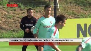 Tin Thể Thao 24h Hôm Nay (19h - 31/8):Ronaldo Cùng Đội Tuyển Bồ Đào Nha Chuẩn Bị Cho World Cup