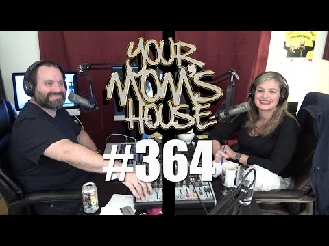 Your Mom's House Podcast - Ep. 364