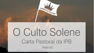 Culto Solene Segundo as Escrituras: Parte 02