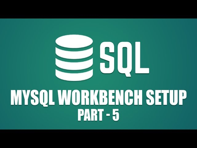 MySQL Workbench Setup | Learn Database Design with MySQL | Part 5