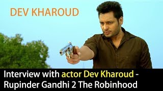 Interview with Actor Dev Kharoud - Rupinder Gandhi 2 The Robinhood