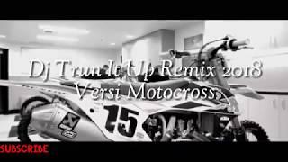 Dj Trun It Up Remix 2018 Versi Motocross