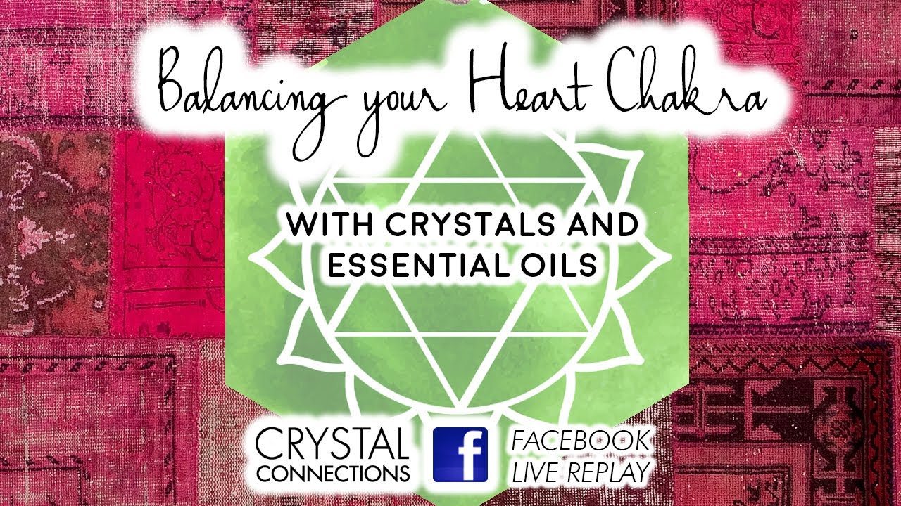 Facebook Live Replay: Heart Chakra Balancing with Crystals and Essential  Oils
