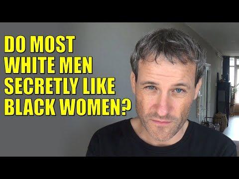 Do most WHITE men SECRETLY like BLACK women?