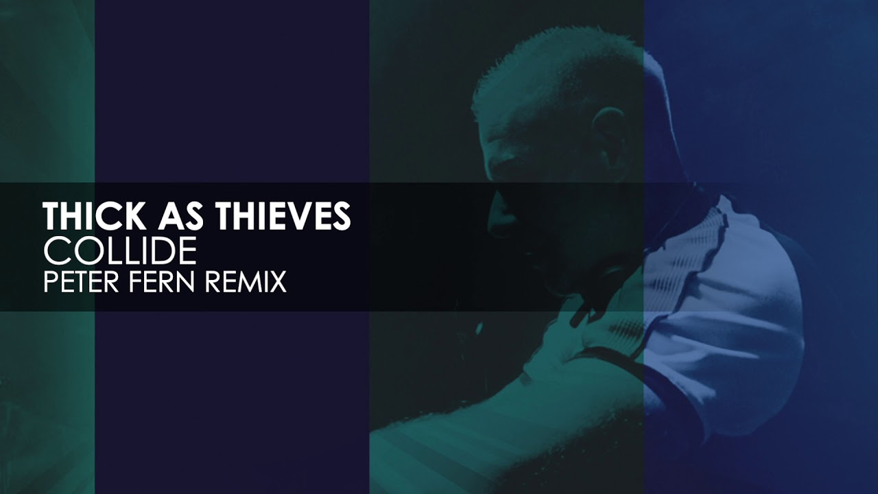 Thick As Thieves - Collide (Peter Fern Remix)