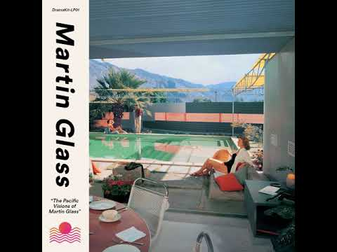 Martin Glass - The Pacific Visions Of Martin Glass (full album)