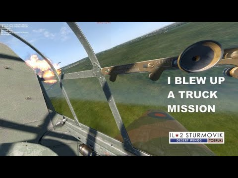 IL2 DESERT WINGS I BLEW UP A TRUCK MISSION |