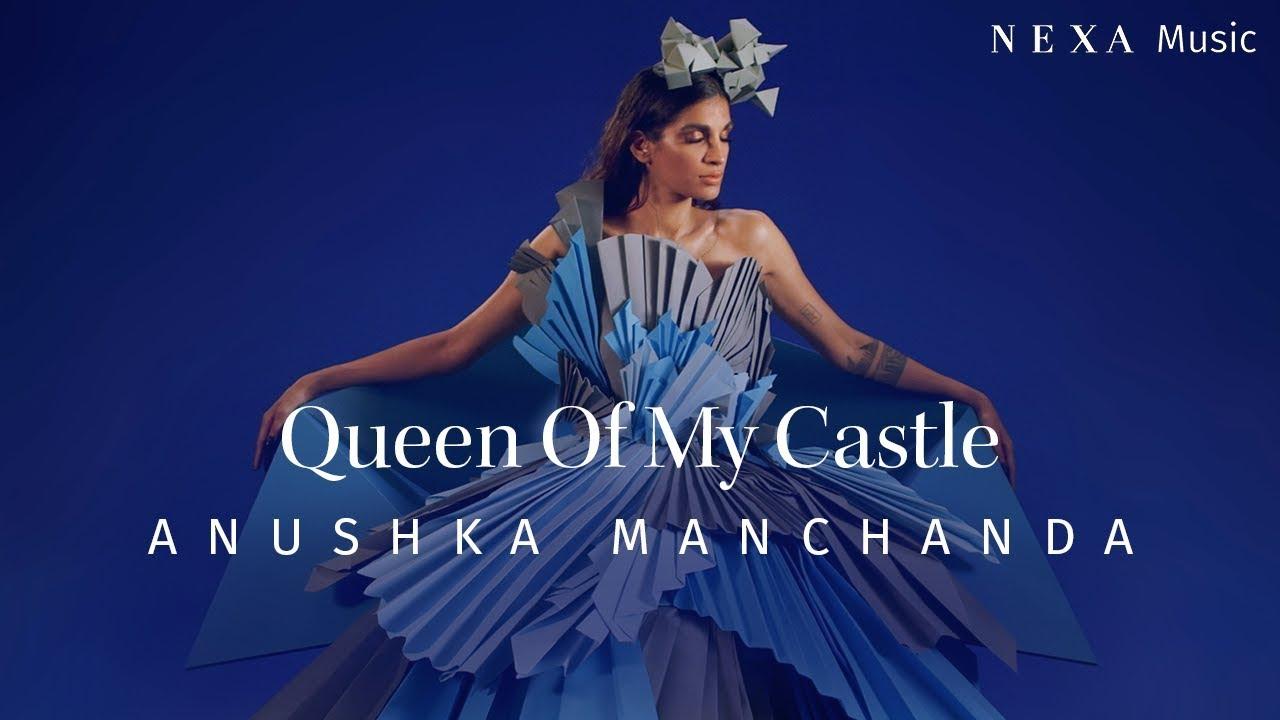 Queen Of My Castle | Anushka Manchanda | NEXA Music | Official Music Video