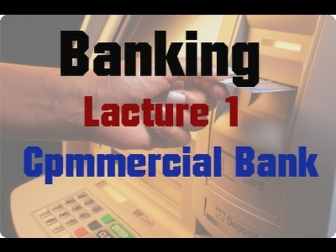 Banking - Lecture 1 - Commercial Bank Definition & Functions