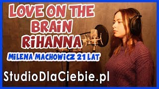 Love On The Brain - Rihanna (cover by Milena Machowicz) #1322