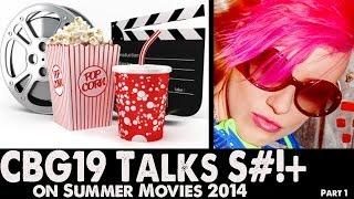 Ep72: CBG19 Talks S#!T on Summer Movies 2014 (Part1 of 2)