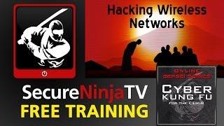 SecureNinjaTV Cyber Kung Fu Mod 15 Hacking Wireless Networks
