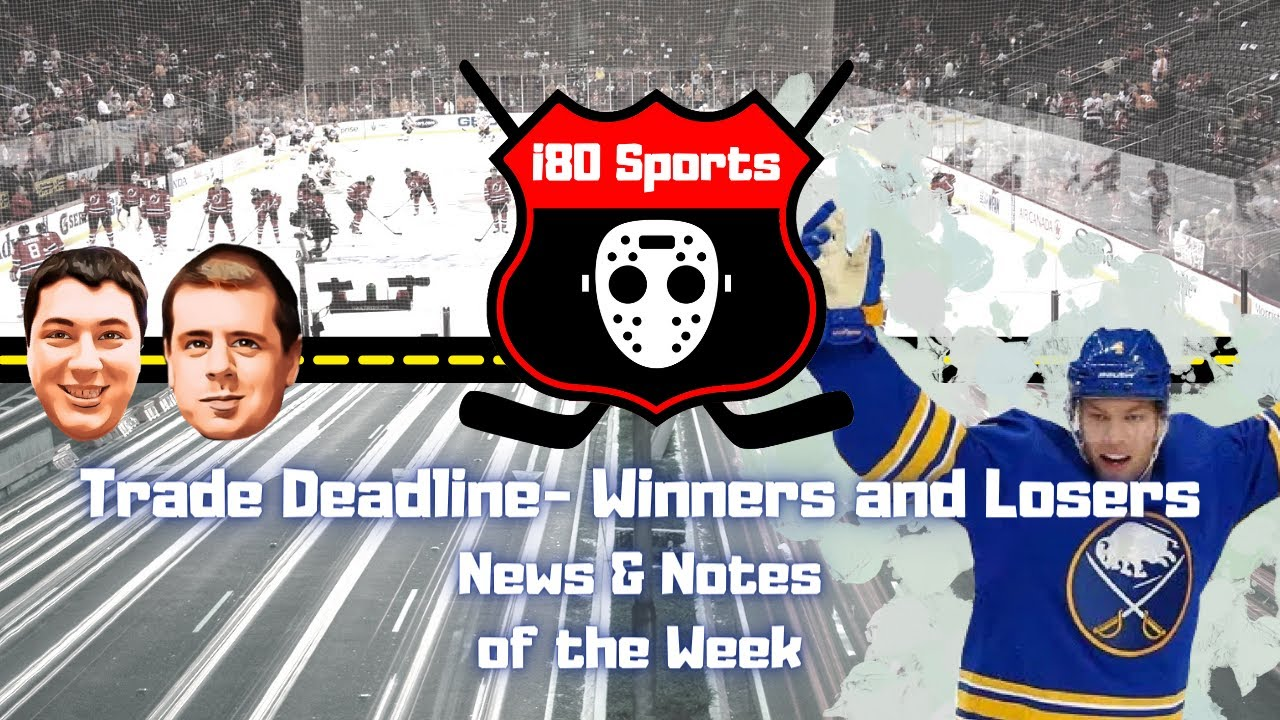 NHL- Trade Deadline Winners and Losers PLUS News and Notes of the Week