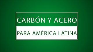 CARBÓN Y ACERO PARA AMÉRICA LATINA