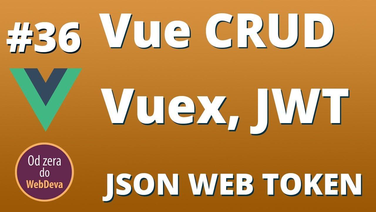 Vue Crud, Vuex, JWT #36
