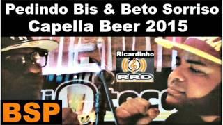 Baixar Pedindo Bis e Beto Sorriso No Capella Beer 2015 BSP