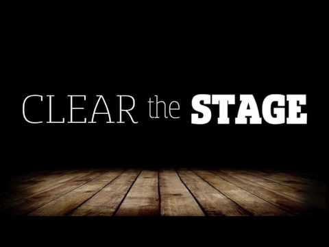 Clear the Stage | Pt. 1