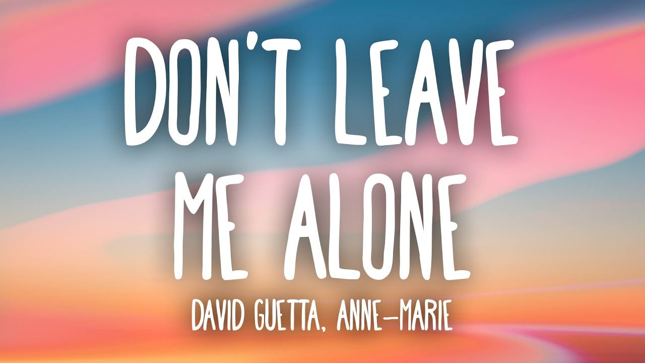 David Guetta Anne Marie Dont Leave Me Alone Lyrics Youtube
