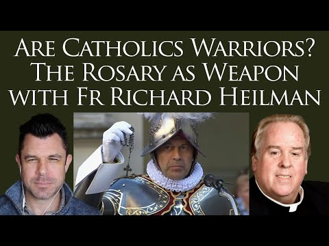 Are Catholics Warriors? The Rosary (and Latin Mass) as Weapon with Fr Richard Heilman