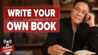 How to Begin Writing Your Own Book—and MAKE MONEY! - Robert and Kim Kiyosaki and Chandler Bolt