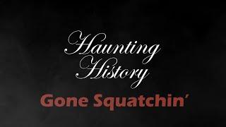 Haunting History: Gone Squatchin