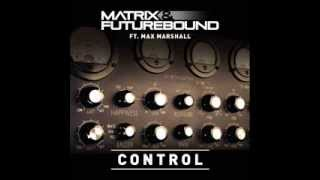 Matrix & Futurebound ft. Max Marshall - Control (Matrix & Futurebound