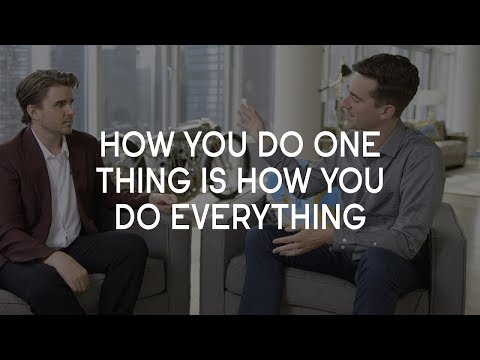 How you do one thing is how you do everything