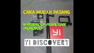 CARA MUDAH PASANG WATERPROOF XIAOMI YI DISCOVERY 2018, FRAME CASE & MONOPOD.