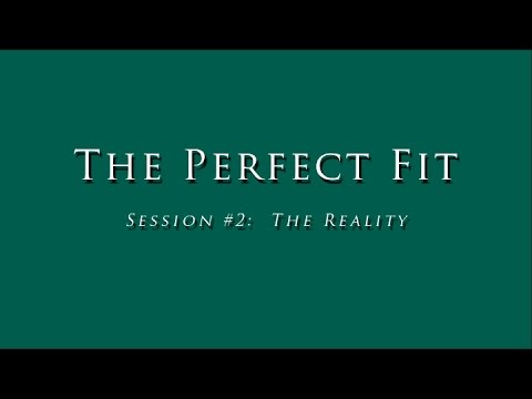 The Perfect Fit -  Session #2 The Reality