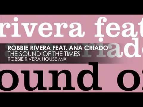 Robbie Rivera featuring Ana Criado - The Sound Of The Times (Robbie Rivera House Mix)