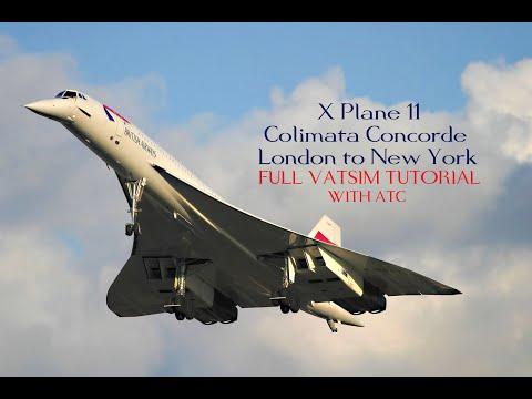 X Plane 11   Colimata Concorde - London To New York - FULL VATSIM TUTORIAL With ATC