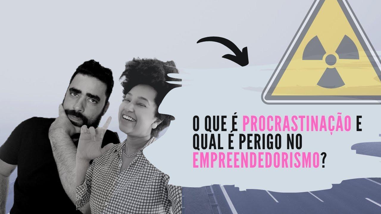 O que é Procrastinação e qual é perigo no empreendedorismo | Isabela Rocatto e Diogo Fagundes