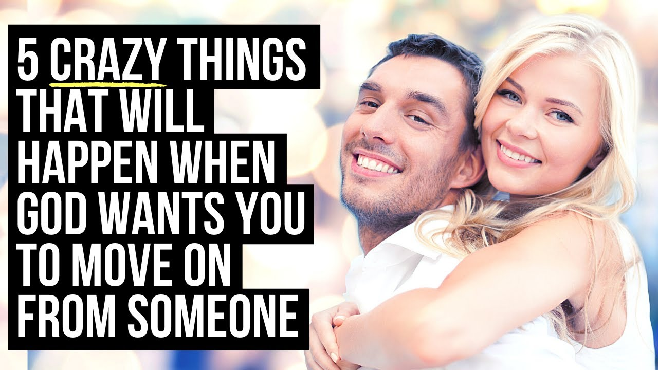 5 CRAZY Things God Will Let Happen So You Will Move On from Someone