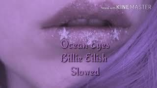 Ocean Eyes - Billie Eilish (  Slowed )