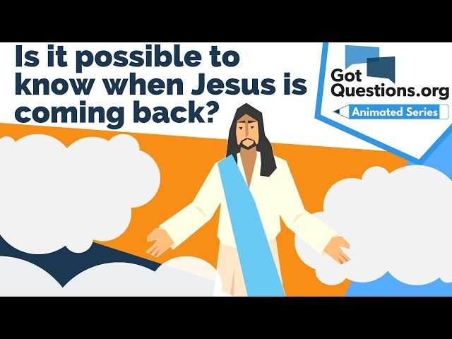 Is it possible to know when Jesus is coming back?