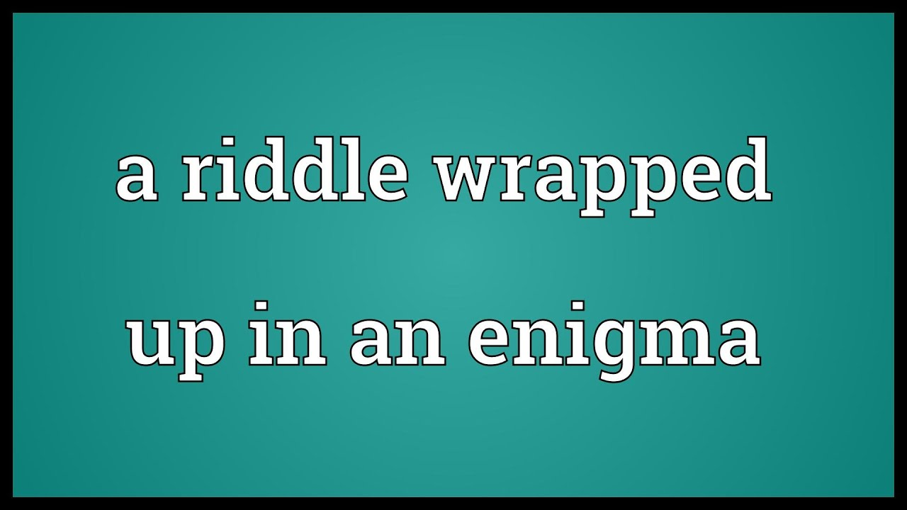 a riddle wrapped up in an enigma meaning  a riddle wrapped up in an enigma meaning