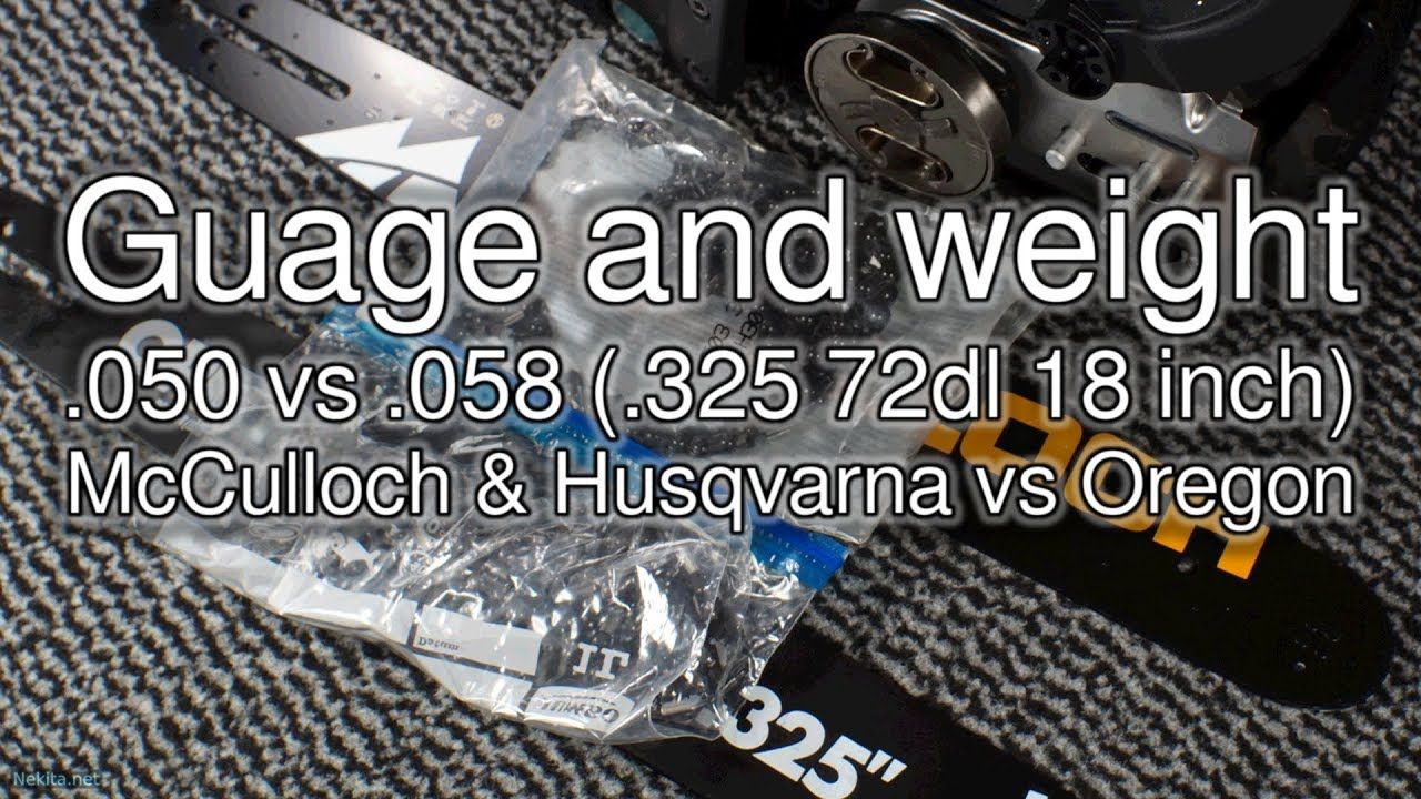 Guage and weight - 0 050 vs 0 058 in  325 72dl 18 inch (McCulloch Husqvarna  vs Oregon) - Part 4 of 5