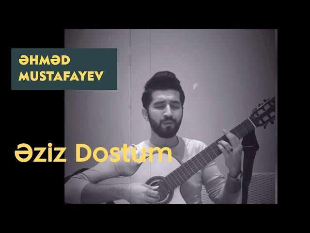 Ahmed Mustafayev -  Əziz Dostum (Cover)