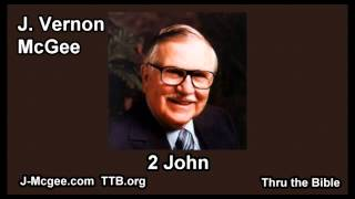63 2 John - J Vernon Mcgee - Thru the Bible