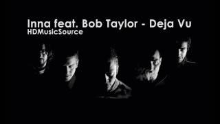 Inna feat. Bob Taylor - Deja Vu HD (320Kbit)