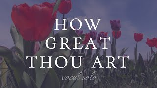 How Great Thou Art - Vocal Solo - Rebecca Belliston