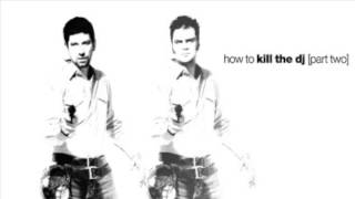 How to Kill the Dj